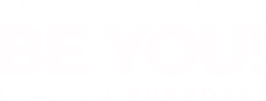 Be empowered! Be you! Live on purpose