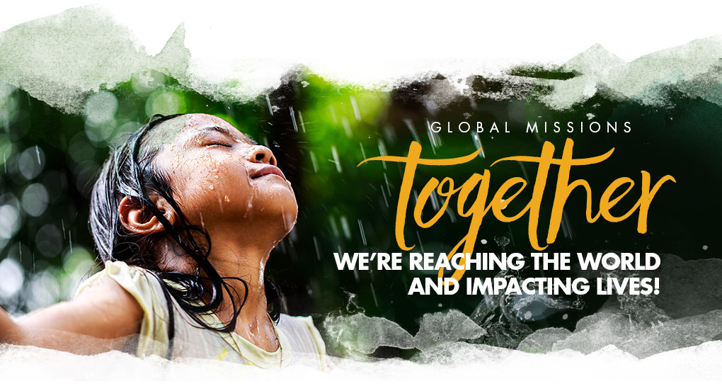 Global Missions - together we're reaching the world and impacting lives!