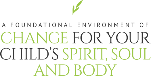 A foundation environment of change for your child' s spirit, soul and body